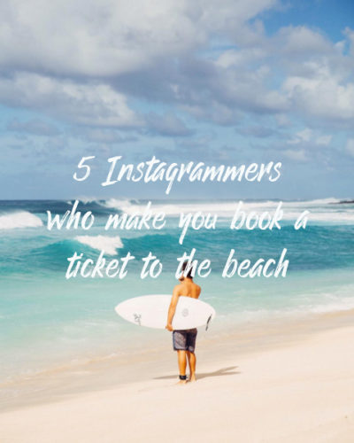 5 Instagrammers who make you book a ticket to the beach